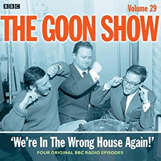 Goon Show, Vol 29: We're in the Wrong House Again!                   By:                                                                                                                                 Spike Milligan                               Narrated by:                                                                                                                                 Peter Sellers                      Length: 2 hrs     Not rated yet     Overall 0.0