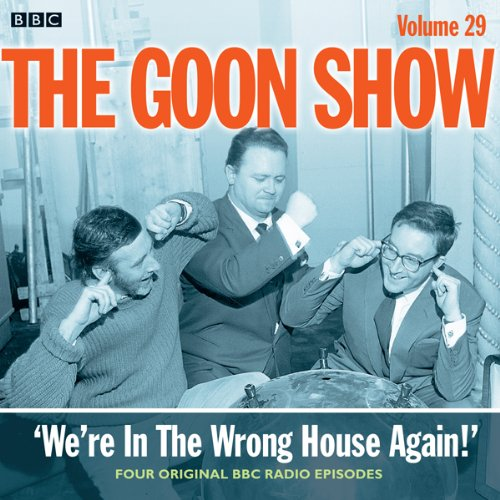 Goon Show, Vol 29: We're in the Wrong House Again! audiobook cover art