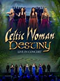 Celtic Woman - Destiny Live in Concert