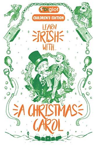Learn Irish with A Christmas Carol(Childrens Edition): A Beginner Diglot Story