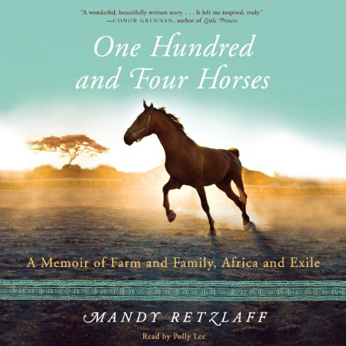 One Hundred and Four Horses     A Memoir of Farm and Family, Africa and Exile              De :                                                                                                                                 Mandy Retzlaff                               Lu par :                                                                                                                                 Polly Lee                      Durée : 10 h     Pas de notations     Global 0,0