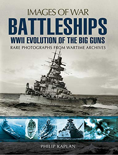 Battleships: WWII Evolution of the Big Guns: Rare Photographs from Wartime Archives (Images of War) (English Edition)