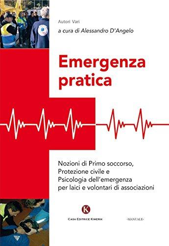 Emergenza pratica. Nozioni di primo soccorso, protezione civile e psicologia dell'emergenza per laici e volontari di associazioni