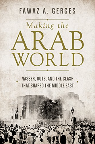 Image of Making the Arab World: Nasser, Qutb, and the Clash That Shaped the Middle East