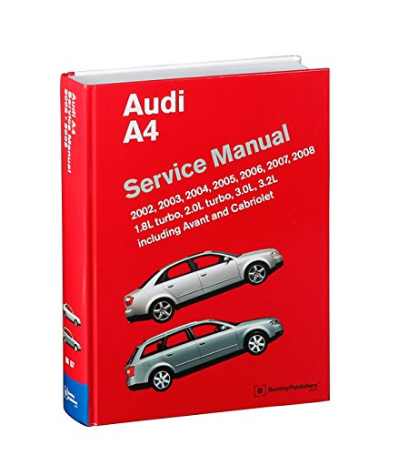 Audi A4 Service Manual: 2002, 2003, 2004, 2005, 2006, 2007, 2008 Including Avant and Cabriolet