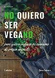 No quiero ser vegano: Pero quiero reducir mi consumo de productos de origen animal. Guía para comenzar una alimentación saludable basada en vegetales y preparar recetas simples veganas.
