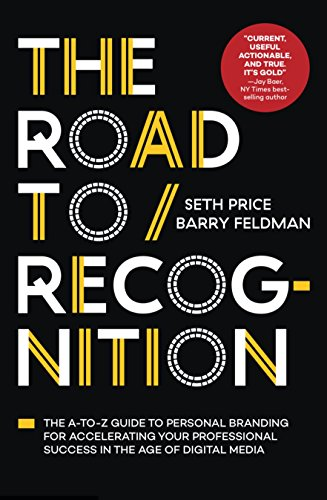 Compare Textbook Prices for The Road to Recognition: The A-to-Z Guide to Personal Branding for Accelerating Your Professional Success in The Age of Digital Media  ISBN 9781940858364 by Price, Seth,Feldman, Barry