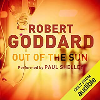 Out of the Sun                   By:                                                                                                                                 Robert Goddard                               Narrated by:                                                                                                                                 Paul Shelley                      Length: 11 hrs and 51 mins     84 ratings     Overall 4.3