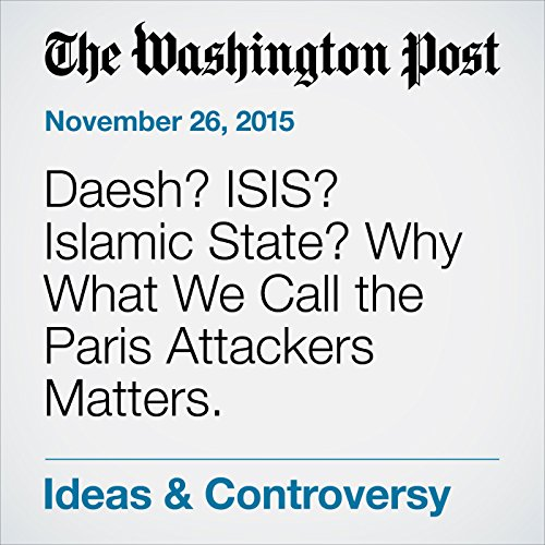 Daesh? ISIS? Islamic State? Why What We Call the Paris Attackers Matters. audiobook cover art