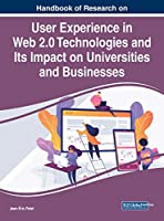 Handbook of Research on User Experience in Web 2.0 Technologies and Its Impact on Universities and Businesses