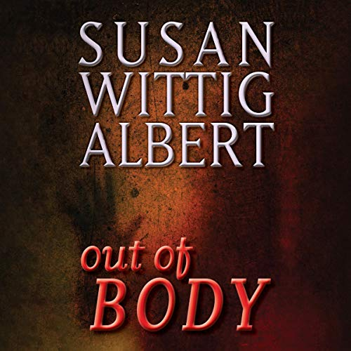Out of BODY Audiobook By Susan Wittig Albert cover art