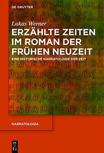 Erzählte Zeiten im Roman der Frühen Neuzeit: Eine historische Narratologie der Zeit (Narratologia 62)