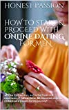 How to start & proceed with online dating for Men : written by a woman, extracted from real experiences! Follow these 30 essential steps to embark on a joyous dating journey! (English Edition)
