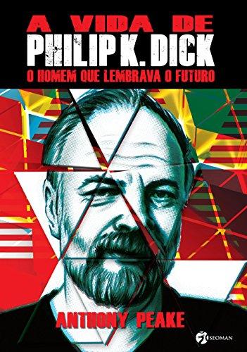 A vida de Philip K. Dick