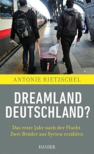 Dreamland Deutschland?: Das erste Jahr nach der Flucht. Zwei Brüder aus Syrien erzählen