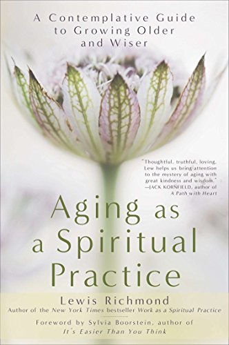 Compare Textbook Prices for Aging as a Spiritual Practice: A Contemplative Guide to Growing Older and Wiser Reprint Edition ISBN 9781592407477 by Richmond, Lewis
