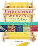 Mitchell, S: Inventive Weaving on a Little Loom: Discover the Full Potential of the Rigid-Heddle Loom - Syne Mitchell