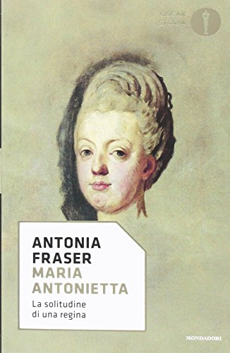 Maria Antonietta. La solitudine di una regina