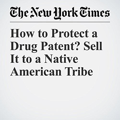 How to Protect a Drug Patent? Sell It to a Native American Tribe copertina
