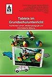 Tablets im Grundschulunterricht: Fachliches Lernen, Medienpädagogik und informatorische Bildung