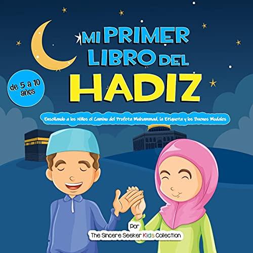 Mi Primer Libro del Hadiz: Enseñando a los Niños el Camino del Profeta Muhammad, la Etiqueta y los Buenos Modales (Libros islámicos para niños en español (Islamic Children's Books in Spanish))