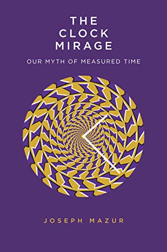 Compare Textbook Prices for The Clock Mirage: Our Myth of Measured Time Illustrated Edition ISBN 9780300229325 by Mazur, Joseph
