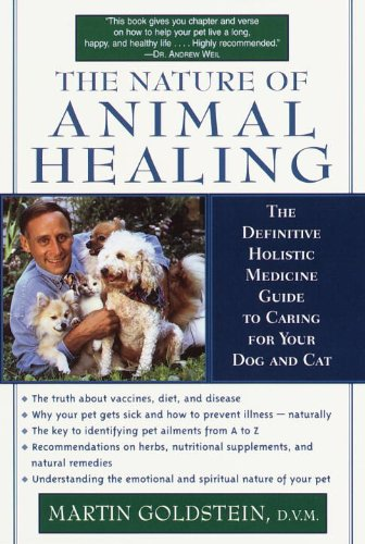 The Nature of Animal Healing: The Definitive Holistic Medicine Guide to Caring for Your Dog and Cat