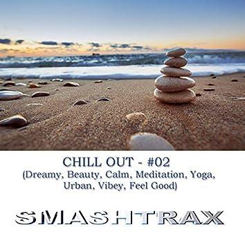 Chill Out - #02 (Dreamy, Beauty, Calm, Meditation, Yoga, Urban, Vibey, Feel Good)