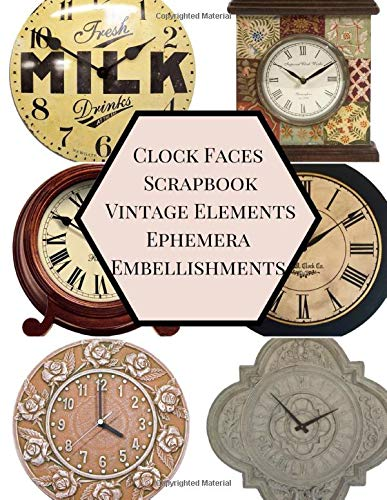 Clock Faces Scrapbook Vintage Elements Ephemera Embellishments: A Retro Antique Time Digital Watch Illustration Tear- it out Scrap Floral Paper Art ... Craft Supplies Kit Pack. (Volume, Band 2)