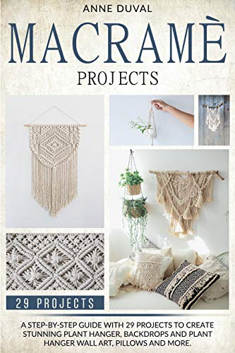 Macramé Projects: A Step-by-Step Guide with 29 Projects to Create Stunning Plant Hanger, Backdrops and Plant Hanger Wall Art, Pillows and More (English Edition)