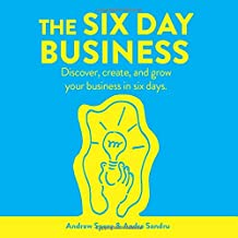 Six Day Business: Six Simple Days to Take Your Business From Idea to Market