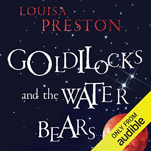 Goldilocks and the Water Bears     The Search for Life in the Universe              By:                                                                                                                                 Louisa Preston                               Narrated by:                                                                                                                                 Jasmine Blackborow                      Length: 10 hrs and 14 mins     12 ratings     Overall 3.9