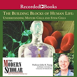 The Modern Scholar     The Building Blocks of Human Life: Understanding Mature Cells and Stem Cells              By:                                                                                                                                 Professor John K. Young                               Narrated by:                                                                                                                                 John K. Young                      Length: 7 hrs and 7 mins     19 ratings     Overall 4.2