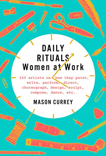 Compare Textbook Prices for Daily Rituals: Women at Work Illustrated Edition ISBN 9781524732950 by Currey, Mason