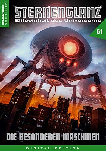 STERNENGLANZ – Eliteeinheit des Universums 61: Die besonderen Maschinen