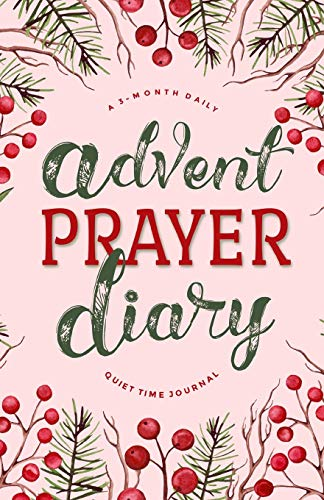 Advent Prayer Diary: A 3-Month Daily Quiet Time Journal