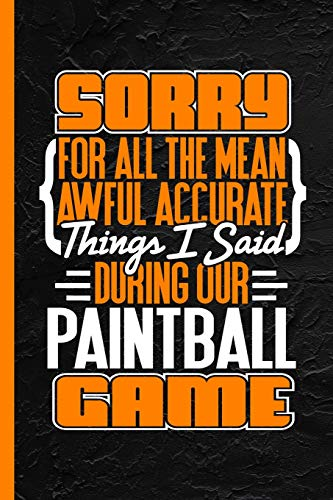 """Sorry For All The Mean Awful Accurate Things I Said During Our Paintball Game: Notebook & Journal For Bullets Or Diary, Dot Grid Paper (120 Pages, 6x9\"""")"""