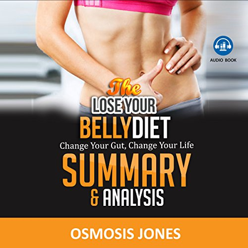 The Lose Your Belly Diet: Change Your Gut, Change Your Life - Summary & Analysis audiobook cover art