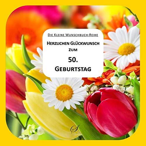 Herzlichen Glückwunsch zum 50. Geburtstag (Die kleine Wunschbuch-Reihe)