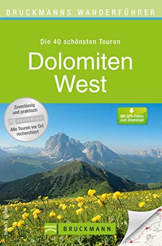 Wanderführer Dolomiten West: Die 40 schönsten Wanderungen der Region: Grödner Tal, Langkofel, Seiser Alm, Alta Badia, Kastelruth, Rosengarten, Plattkofel, ... und den H... (Bruckmann Wanderführer)