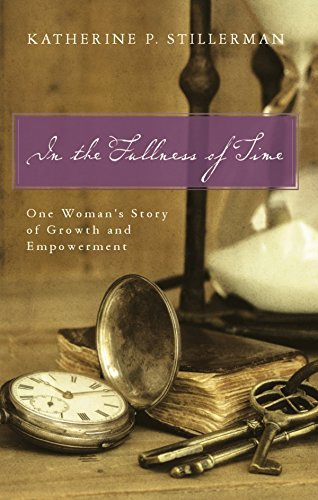 Book: In the Fullness of Time - One Woman's Story of Growth and Empowerment by Katherine P. Stillerman