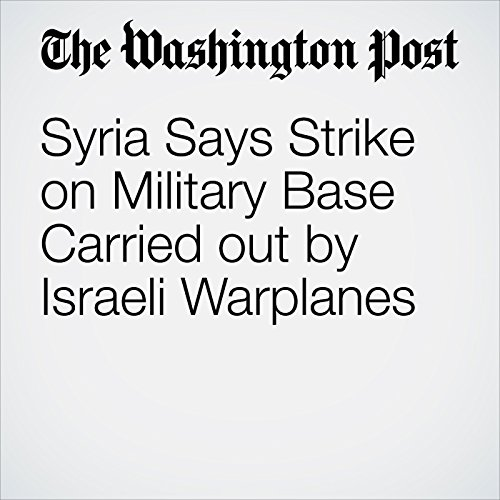 Syria Says Strike on Military Base Carried out by Israeli Warplanes copertina