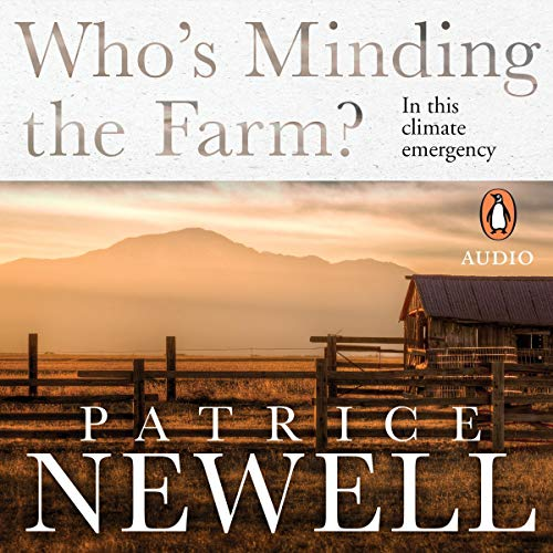 Who's Minding the Farm?     In This Climate Emergency              By:                                                                                                                                 Patrice Newell                               Narrated by:                                                                                                                                 Patrice Newell                      Length: 7 hrs and 50 mins     Not rated yet     Overall 0.0