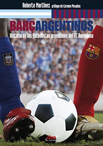 Barçargentinos - Historia de los futbolistas argentinos del FC Barcelona