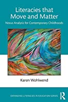 Literacies that Move and Matter: Nexus Analysis for Contemporary Childhoods (Expanding Literacies in Education)