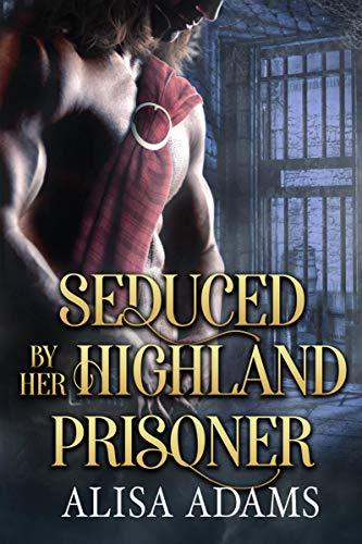 Seduced By Her Highland Prisoner: A Scottish Medieval Historical Romance (Highland Brutes)