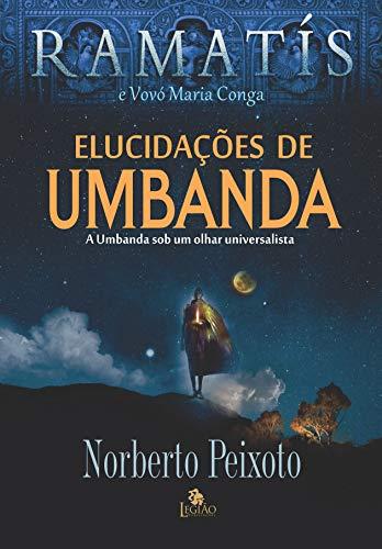 Elucidações de umbanda: a umbanda sob um olhar universalista