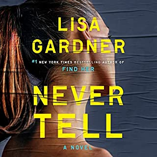 Never Tell     A D.D. Warren and Flora Dane Novel, Book 10              Written by:                                                                                                                                 Lisa Gardner                               Narrated by:                                                                                                                                 Kirsten Potter                      Length: 11 hrs and 44 mins     40 ratings     Overall 4.6