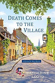 Death Comes to the Village (Kurland St. Mary Mystery Book 1) by [Catherine Lloyd]