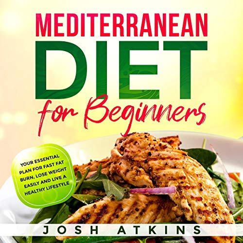 Mediterranean Diet for Beginners: Your Essential Plan for Fast Fat Burn, Lose Weight Easily and Live a Healthy Lifestyle audiobook cover art